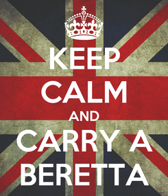 Poster: KEEP CALM AND CARRY A BERETTA