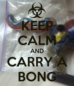 Poster: KEEP CALM AND CARRY A BONG