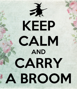Poster: KEEP CALM AND CARRY A BROOM