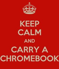 Poster: KEEP CALM AND CARRY A CHROMEBOOK