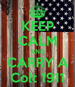 Poster: KEEP CALM AND CARRY A Colt 1911