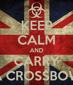 Poster: KEEP CALM AND CARRY A CROSSBOW