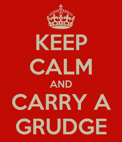Poster: KEEP CALM AND CARRY A GRUDGE