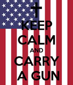 Poster: KEEP CALM AND CARRY  A GUN