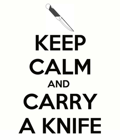 Poster: KEEP CALM AND  CARRY A KNIFE
