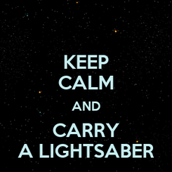 Poster: KEEP CALM AND CARRY A LIGHTSABER