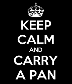 Poster: KEEP CALM AND CARRY A PAN