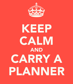 Poster: KEEP CALM AND CARRY A PLANNER
