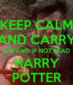 Poster: KEEP CALM AND CARRY A WAND, IF NOT READ HARRY POTTER