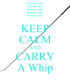Poster: KEEP CALM AND CARRY A Whip