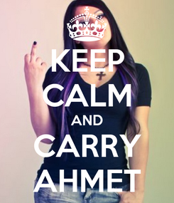Poster: KEEP CALM AND CARRY AHMET