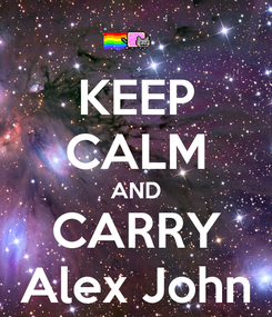 Poster: KEEP CALM AND CARRY Alex John