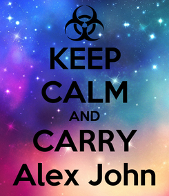 Poster: KEEP CALM AND CARRY Alex John