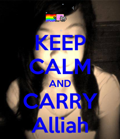 Poster: KEEP CALM AND CARRY Alliah