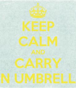 Poster: KEEP CALM AND CARRY AN UMBRELLA