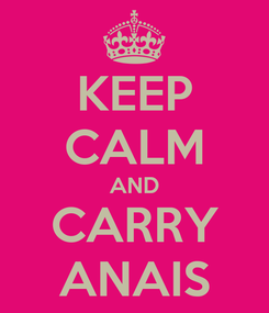 Poster: KEEP CALM AND CARRY ANAIS
