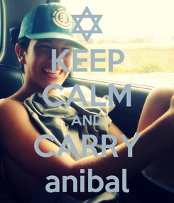 Poster: KEEP CALM AND CARRY anibal