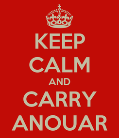 Poster: KEEP CALM AND CARRY ANOUAR