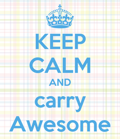 Poster: KEEP CALM AND carry Awesome