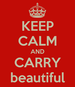Poster: KEEP CALM AND CARRY beautiful