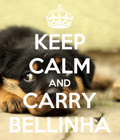 Poster: KEEP CALM AND CARRY BELLINHA