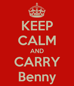 Poster: KEEP CALM AND CARRY Benny