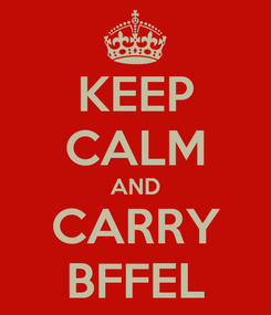 Poster: KEEP CALM AND CARRY BFFEL