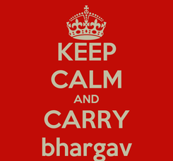 Poster: KEEP CALM AND CARRY bhargav