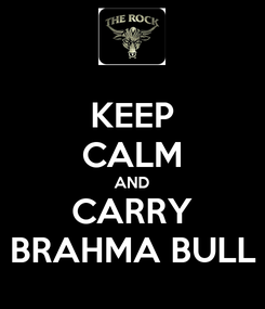 Poster: KEEP CALM AND CARRY BRAHMA BULL