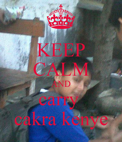 Poster: KEEP CALM AND carry  cakra kenye