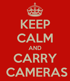 Poster: KEEP CALM AND CARRY  CAMERAS