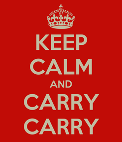 Poster: KEEP CALM AND CARRY CARRY