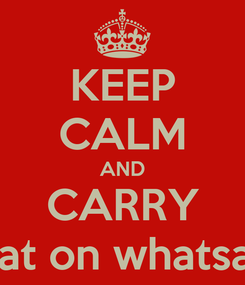 Poster: KEEP CALM AND CARRY Chat on whatsapp