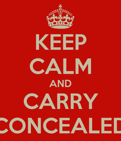 Poster: KEEP CALM AND CARRY CONCEALED