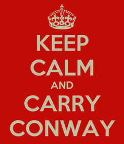 Poster: KEEP CALM AND CARRY CONWAY