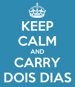 Poster: KEEP CALM AND CARRY DOIS DIAS