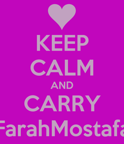Poster: KEEP CALM AND CARRY FarahMostafa