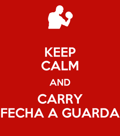 Poster: KEEP CALM AND CARRY FECHA A GUARDA