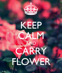 Poster: KEEP CALM AND CARRY FLOWER