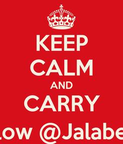 Poster: KEEP CALM AND CARRY Follow @Jalabeyat