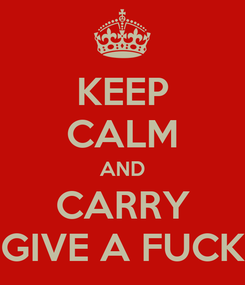 Poster: KEEP CALM AND CARRY GIVE A FUCK