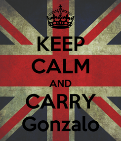 Poster: KEEP CALM AND CARRY Gonzalo