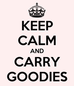 Poster: KEEP CALM AND CARRY GOODIES