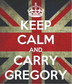 Poster: KEEP CALM AND CARRY GREGORY
