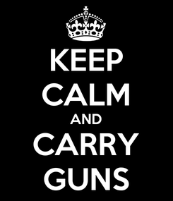 Poster: KEEP CALM AND CARRY GUNS