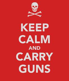 Poster: KEEP CALM AND CARRY GUNS