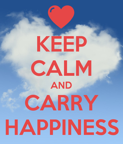 Poster: KEEP CALM AND CARRY HAPPINESS