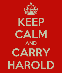Poster: KEEP CALM AND CARRY HAROLD