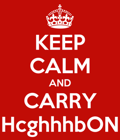 Poster: KEEP CALM AND CARRY HcghhhbON