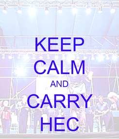 Poster: KEEP CALM AND CARRY HEC